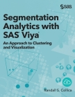 Segmentation Analytics with SAS Viya: An Approach to Clustering and Visualization (Hardcover edition) Cover Image
