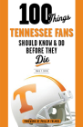 100 Things Tennessee Fans Should Know & Do Before They Die (100 Things...Fans Should Know) Cover Image