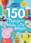 150 Things to Make and Do with Peppa (Peppa Pig) Cover Image