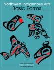 Northwest Native Arts: Basic Forms Cover Image