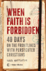 When Faith Is Forbidden: 40 Days on the Frontlines with Persecuted Christians Cover Image