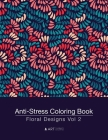 Anti-Stress Coloring Book: Floral Designs Vol 2 Cover Image
