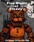 Five Nights at Freddy's: Coloring Book for Kids: Fnaf Coloring Ages 5-12 for Boys and Girls Cover Image