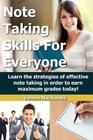 Note Taking Skills For Everyone: Learn the strategies of effective note taking in order to earn maximum grades today! Cover Image