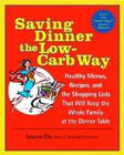 Saving Dinner the Low-Carb Way: Healthy Menus, Recipes, and the Shopping Lists That Will Keep the Whole Family at the Dinner Table Cover Image