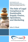 The Role of Legal Compliance in Sustainable Supply Chains, Operations, and Marketing  Cover Image