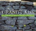 The Granite Kiss: Traditions and Techniques of Building New England Stone Walls Cover Image