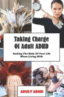 Taking Charge Of Adult ADHD: Getting The Main Of Your Life When Living With Adult ADHD: Adhd Workbook Cover Image