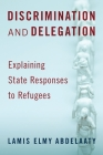 Discrimination and Delegation: Explaining State Responses to Refugees Cover Image