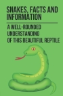 Snakes, Facts And Information: A Well-Rounded Understanding Of This Beautiful Reptile: Snake Facts For Kids Cover Image