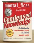 mental floss presents Condensed Knowledge: A Deliciously Irreverent Guide to Feeling Smart Again Cover Image