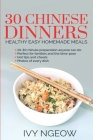 30 Chinese Dinners: Healthy Easy Homemade Meals Cover Image