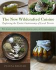 The New Wildcrafted Cuisine: Exploring the Exotic Gastronomy of Local Terroir Cover Image
