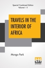Travels In The Interior Of Africa (Complete): Edited By Henry Morley (Complete Edition Of Two Volumes) Cover Image