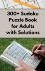 300+ Sudoku Puzzle Book for Adults with Solutions Cover Image