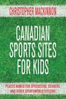 Canadian Sports Sites for Kids: Places Named for Speedsters, Scorers, and Other Sportsworld Citizens Cover Image