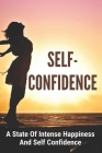 Self-Confidence: A State Of Intense Happiness And Self Confidence: Importance Of Self Confidence Cover Image