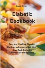 Diabetic Cookbook: Easy and Healthy Diabetic Recipes to Improve Nutrition, Low Carb Diabetes Cookbook For Beginners Cover Image