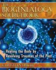 The Biogenealogy Sourcebook: Healing the Body by Resolving Traumas of the Past Cover Image