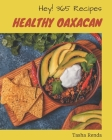 Hey! 365 Healthy Oaxacan Recipes: Home Cooking Made Easy with Healthy Oaxacan Cookbook! Cover Image