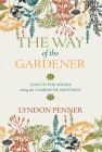 The Way of the Gardener: Lost in the Weeds Along the Camino de Santiago Cover Image
