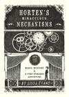 Horten's Miraculous Mechanisms: Magic, Mystery, & a Very Strange Adventure Cover Image