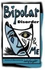 Bipolar Disorder & Me: Bipolar Disorder Cover Image