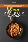Easy Air Fryer Cookbook: Best Easy Recipes to Cook and Low Cost. Fry, Bake, Grill and Roast the Most Popular Family Meals! Cover Image