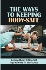 The Ways To Keeping Body-Safe: Learn About 3 Special Ingredients In Workouts: Support Keto Cover Image