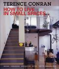 How to Live in Small Spaces: Design, Furnishing, Decoration, Detail for the Smaller Home Cover Image
