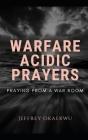 Warfare Acidic Prayers: Praying From a war Room Cover Image