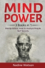 Mind Power: 3 Books in 1: Manipulation, How to Analyze People, NLP Secrets Cover Image