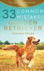 Golden Retriever: 33 Common Mistakes Golden Retriever Owners Make Cover Image