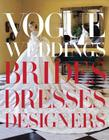 Vogue Weddings: Brides, Dresses, Designers Cover Image