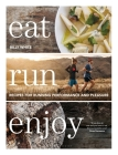 Eat Run Enjoy: Recipes for Running Performance and Pleasure Cover Image