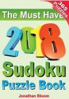 The Must Have 2018 Sudoku Puzzle Book: 2018 Sudoku Puzzle Book for 365 Daily Sudoku Games. Sudoku Puzzles for Every Day of the Year. 365 Sudoku Games Cover Image
