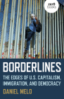 Borderlines: The Edges of Us Capitalism, Immigration, and Democracy Cover Image