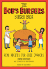 The Bob's Burgers Burger Book: Real Recipes for Joke Burgers Cover Image