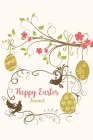 Happy Easter Journal: Awesome Easter Diary, Perfect Gift For Girls, Boys, Daughter, Son, Kids and More Cover Image