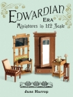 Edwardian Era: Miniatures in 1:12 Scale Cover Image