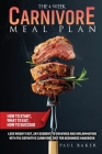 The 4-Week Carnivore Meal Plan: How To Start, What To Eat, How To Succeed. Lose Weight Fast, Say Goodbye To Cravings And Inflammation With The Definit Cover Image
