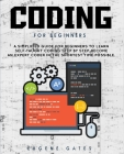 Coding For Beginners: A Simplified Guide For Beginners To Learn Self-Taught Coding Step By Step. Become An Expert Coder In The Shortest Time Cover Image