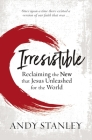 Irresistible: Reclaiming the New That Jesus Unleashed for the World Cover Image
