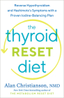 The Thyroid Reset Diet: Reverse Hypothyroidism and Hashimoto's Symptoms with a Proven Iodine-Balancing Plan Cover Image