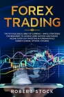 Forex Trading: The Psychological Bible Of Currency. Simple Strategies For Beginners To Achieve More Success And Passive Income Every Cover Image