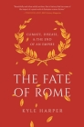 The Fate of Rome: Climate, Disease, and the End of an Empire (Princeton History of the Ancient World) Cover Image