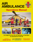 Air Ambulance Operations Manual: An insight into the role and operation of helicopter air ambulances in the UK (Haynes Manuals) Cover Image