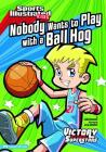 Nobody Wants to Play with a Ball Hog (Sports Illustrated Kids Victory School Superstars) Cover Image