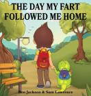 The Day My Fart Followed Me Home (My Little Fart #1) Cover Image