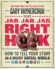Jab, Jab, Jab, Right Hook: How to Tell Your Story in a Noisy Social World Cover Image